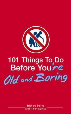 101 Things to Do Before You're Old And Boring By Horne, Richard/ Szirtes, Helen