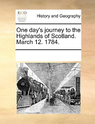 Gale Ecco, Print Editions One Day's Journey to the Highlands of Scotland. March 12. 1784. by Multiple Contributors [Paperback] at Sears.com