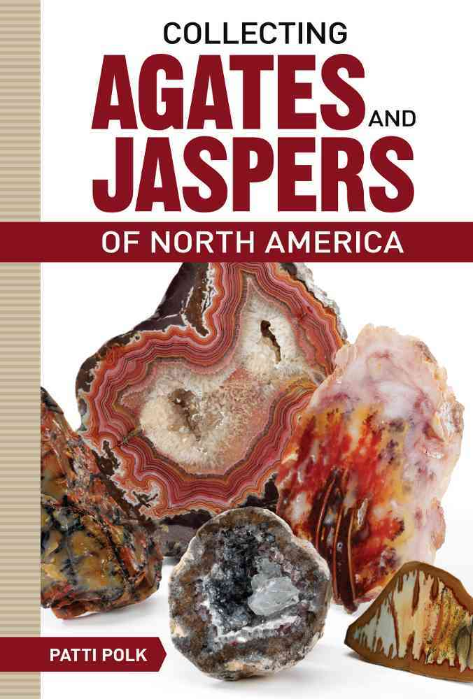 Collecting Agates and Jaspers of North America By Polk, Patti