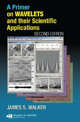 Primer on Wavelets and Their Scientific Applications By Walker, James S.